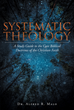 "Author Alfred Malo's Newly Released ""Systematic Theology"" is a Detailed Guide Designed to Better Understand the Holy Scriptures in Their True Meaning"