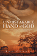 "Author Roy Comrie's newly released ""The Unmistakable Hand Of God"" reveals the hidden touch of God during the dark and painful moments that transform lives."