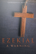 "Author Lawrence Adams's Newly Released ""Ezekial: A Warning"" Reveals the Prophesied War of Gog is Near and Calls On All to Prepare"