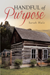 "Sarah Hale's Newly Released ""Handful of Purpose"" is a Moving Narrative About Living a Life of Faith, Meaning, and Purpose"