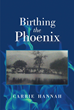 "Carrie Hannah's Newly Released ""Birthing the Phoenix"" is a Personal Treatise on How to Forge a Nurturing Relationship with God"