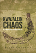 "Scott Cottrell's New Novel ""Kwajalein Chaos: All Enemies Foreign and Domestic"" is an Engaging Story of Leaders Defending Kwajalein's High Tech Site and the Constitution"