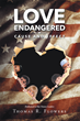 "Thomas R. Flowers's New Book ""Love Endangered: Cause and Effect"" Is a Timely Book About the Silent Killer Called Stress, Its Causes and Effects, and the Remedy for It"