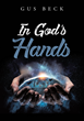 "Gus Beck's New Book ""In God's Hands"" Is an Eye-Opening Fictional Adventure Story About the Pressing Concerns Regarding the Death Penalty"