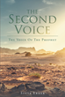 "Author Steve Ebner's Newly Released ""The Second Voice: The Voice Of The Prophet"" Guides the Faithful in their Quest to Develop Deeper Relationships with the Almighty"