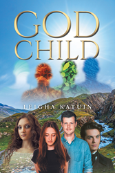 "Leigha Katuin's New Book ""God Child"" is the Story of a Teenage Girl Who Escapes from her Sad Reality Only to Find that the Fate of an Entire Magic World Lies in her Hands"