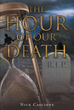 """Author Nick Cascione's Newly Released """"The Hour of Our Death"""" is a Surreal and Haunting Tale of a Man Who Must Confront Death and the Poor Choices of the Past"""