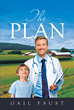 "Gail Faust's Newly Released ""The Plan"" is an Evocative Novel About a Compassionate Young Man's Journey Toward Achieving the Dream of Being a Pediatrician"