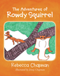 "Author Rebecca Chapman's Newly Released ""The Adventures of Rowdy Squirrel"" is a Story About Effectively Dealing with Bullies"