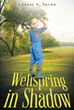 """Cordes Thurm's Newly Released """"Wellspring In Shadow"""" is a Gripping Book About a Mysterious Gardener Who Affects the Lives of the People in Caruthersville and Elmwood"""