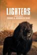 """Dennis Duke's Newly Released """"Lighters"""" is a Thrilling Tale That Exemplifies the Boundless Protection of the Lord"""