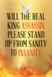 "Author Kim L. Smalls's Newly Released ""Will The Real King Assassin Please Stand Up From Sanity To Insanity"" Shares the Spiritual Journey of the Author"