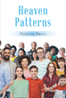 "Author Patricia Britt's newly released ""Heaven Patterns"" inspires readers to live their lives in a big way with a big impact on those around them"