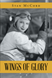 """Stan McCord's new book """"Wings of Glory"""" is the story of a young wife anxious to join the war effort in 1943 with her unusual talent: She can fly an airplane!"""