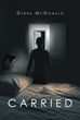 """Debra McDonald's new book """"Carried"""" is a biographical tale of unspeakable crime and a mother's commendable bravery in thwarting the eminent attack on her family's lives"""