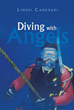 """Lindsi Canevari's new book """"Diving with Angels"""" recounts the author's life-changing experiences of being a professional diver and the beauty that lies in adventure"""
