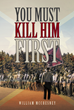 """William McChesney's new book """"YOU MUST KILL HIM FIRST"""" begins during a routine patrol by rangers in Waco, Texas and how they are called to battle during the civil war"""