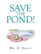 """Wm. D. Braley's new book """"Save the Pond!"""" is a gripping tale about courage and heroic deeds while facing overwhelming circumstances"""