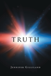 "Jennifer Gilliland's New Book ""Truth"" Is a Provocative Account That Delves into a Variety of Claims, and Shedding Light Regarding Their True Nature"