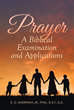 "E. G. Sherman Jr.'s new book ""Prayer: A Biblical Examination and Applications"" is a profound dissertation that delves into the topics of prayer and faith."
