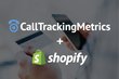 CallTrackingMetrics Partners with Shopify to Provide 'Smart' Shopping Experiences, Just in Time for the Holiday Season