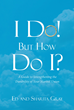 "Ed and Sharita Gray's New Book ""I Do! But How Do I? : A Guide to Strengthening the Durability of Your Marital Union"" is a Helpful Book on Maintaining a Healthy Marriage"