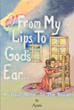 """Author Ajani's Newly Released """"From My Lips To God's Ear: A 'Dyin-Mind' In The Rough"""" is a Young Woman's Story of Overcoming a Mental Illness in the Pursuit of Happiness"""