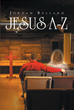 "Jordan Bullard's Newly Released ""Jesus A-Z"" Is an Interactive Dictionary That Encourages the Reader to Explore Their Faith and Personal Relationship with Jesus Christ"