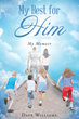 "Dave Williams's Newly Released ""My Best For HIM"" Is a Humbling Memoir Laced with Stories of His Family and Bound by the Lord"