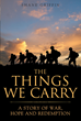 "Shane Griffin's Newly Released ""The Things We Carry: A Story of War, Hope, and Redemption"" Is an Absorbing Book about a Man's Struggle Against PTSD and Alienation"