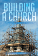 "Terry Harpool's Newly Released ""Building A Church: A Church Layman's Guide For Navigating The Construction Process"" Is An Informative Book On Church Construction Process"