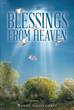 "Author Wendy Gelsthorpe's Newly Released ""Blessings From Heaven"" Is A Compilation Of Poems Which Pertain Mainly To The Life Of Jesus And His Demeanor"