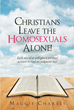 """Author Maggie Charles's Newly Released """"Christians Leave The Homosexuals Alone"""" Is A Thoughtful Piece That Implores Christians To Focus On Their Own Lives"""