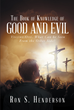 "Author Ron S. Henderson's Newly Released ""The Book Of Knowledge Of Good And Evil: Volume One, What Can Be Seen From The Other Side?"" Offers A New Biblical Perspective"