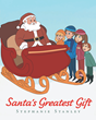 "Author Stephanie Stanley's Newly Released ""Santa's Greatest Gift"" Is A Christmas Story For Christians That Teaches The True Meaning Of The Holiday"