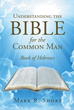 """Author Mark R. Short's Newly Released """"Understanding The Bible For The Common Man: Book of Hebrews"""" Reveals God's Message to New and Old Students of the Bible"""