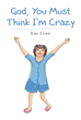 """Emi Lynn's newly released """"God, You Must Think I'm Crazy"""" is an honest book that covers more than forty years of the author's life of seeking God wholeheartedly."""