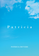 "Patricia Revere's new book ""Patricia"" is an autobiographical narrative that proclaims God's steadfast love and support throughout one's life journey."