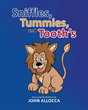 "John Allocca's New Book ""Sniffles, Tummies and Tooth's"" Is A Creatively Crafted And Vividly Illustrated Journey Into Learning And The Imagination"