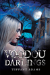 """Author Tiffany Adams's New Book """"Voodou Darlings"""" is a Riveting and Often Dark Journey Into the Ancient Creole World of Voodoo Set in the Bayous of New Orleans"""