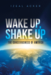 "Izeal Acker's New Book ""Wake Up, Shake Up"" Opens the Reader's Eyes With the Undeniable Truth of the Devil's Schemes Against Mankind"