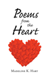 "Author Madeline K. Hart's Newly Released ""Poems from the Heart"" is a Collection of Poetry Designed to Inspire Readers Through the Personal Experiences of the Author"