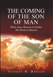 "Jeffrey R. Horton's newly released ""The Coming of the Son of Man: When Jesus Returns to Gather His Bride to Heaven"" is the third volume in the ""Emmaus Road"" series"