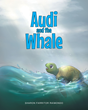 "Author Sharon Farritor Raimondo's Newly Released ""Audi and the Whale"" Reminds Young Readers About the Importance of Obedience"