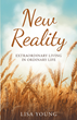 "Author Lisa Young's Newly Released ""New Reality"" Is a Depiction of Everyday Life Sparked with the Purpose Instilled in Everyone Through Christ"