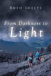 "Author Ruth Sheets's Newly Released ""From Darkness to Light"" is a Riveting Tale About a Woman Whose Questions About her New Boyfriend Lead to Unsettling Discoveries"