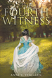 "Anne Verellen's Newly Released ""The Fourth Witness"" is a Story About a Young Aristocrat Whose Faith is Tested When Faced with Mystery and Danger in the Pursuit of Love"