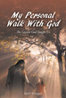 "Author Idell Stenger's Newly Released ""My Personal Walk With God"" is the Author's Personal Journey with God and Helps Readers Understand the Power of Faith"