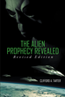 "Clifford A. Tarter's new release ""The Alien Prophecy Revealed: Revised Edition"" is a thrilling story on explorations done to complete plans for creating a new life form."