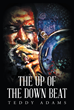 "Author Teddy Adams's New Book ""The Up of the Down Beat: A Musical Journey"" is the Memoir of an Accomplished Jazz Musician, Mentor, Educator, and Composer"